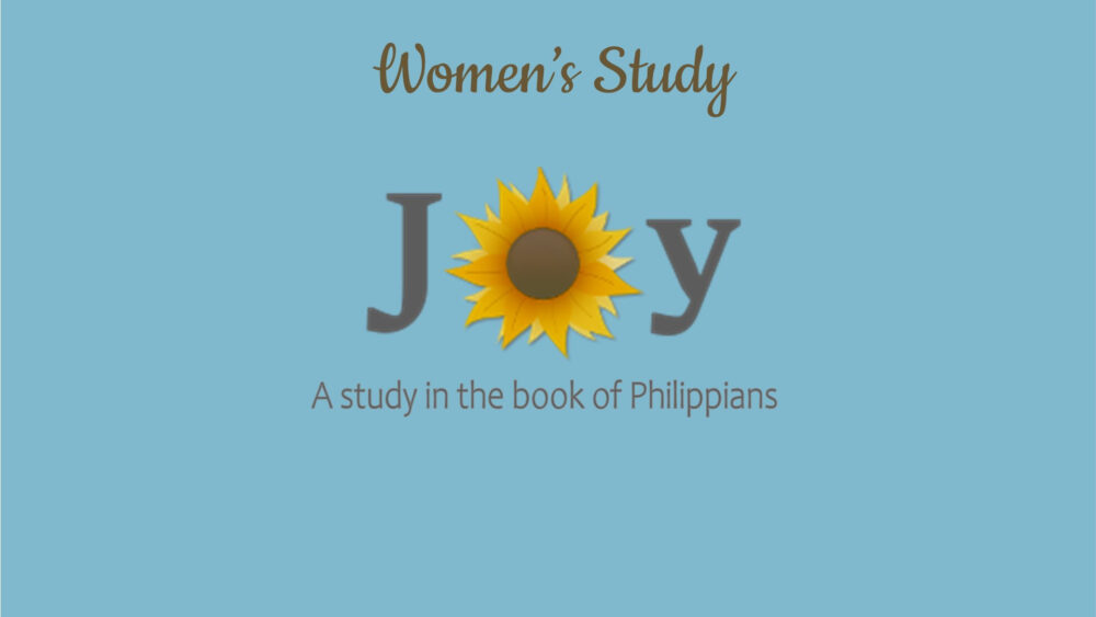 Joy: A Study in the Book of Philippians (Current Study)