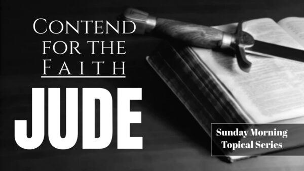Contending Earnestly for the Faith, Pt. 2 - Jude 3-4 Image