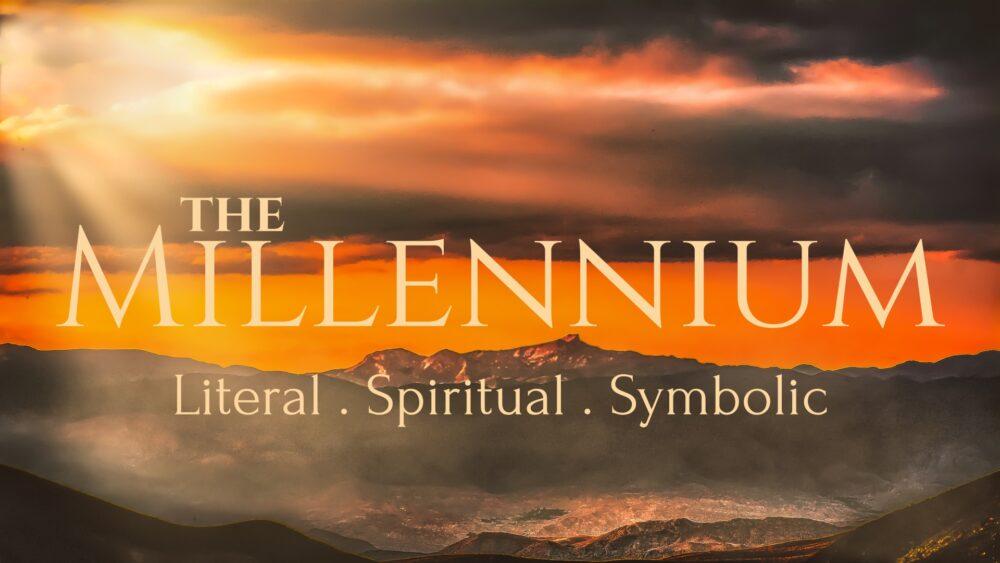 The Millennium. Literal? Spiritual? Symbolic? Image