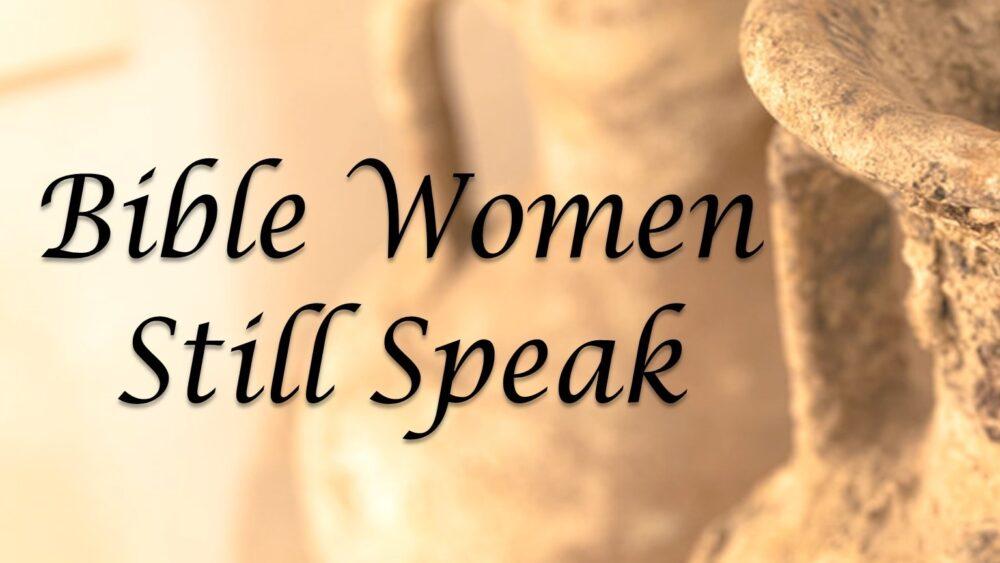 Bible Women Still Speak